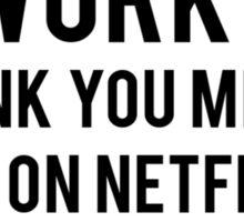 "Work? I think you meant ""go on Netflix"" Sticker"