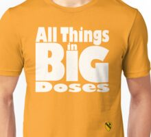 All things in big doses Unisex T-Shirt