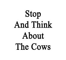 Stop And Think About The Cows  Photographic Print