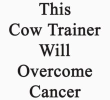 This Cow Trainer Will Overcome Cancer  by supernova23