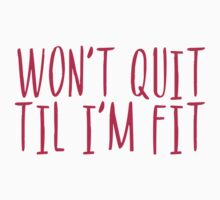 Won't Quit Til I'm Fit by cremma