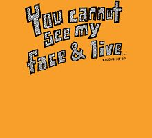 You Cannot See My Face and Live Unisex T-Shirt