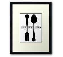 Fork Now Spoon Later Framed Print