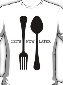 Fork Now Spoon Later T-Shirt