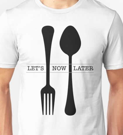 Fork Now Spoon Later Unisex T-Shirt