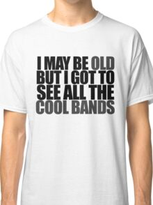 I may be old Classic T-Shirt