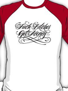 Fuck Bitches, Get Money. T-Shirt