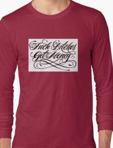 Fuck Bitches, Get Money. Long Sleeve T-Shirt