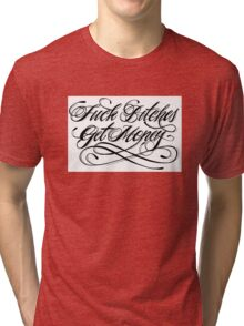 Fuck Bitches, Get Money. Tri-blend T-Shirt