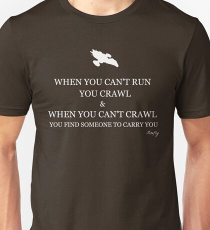 Firefly- When you can't crawl Unisex T-Shirt