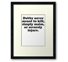 Dobby Never Meant To Kill Framed Print