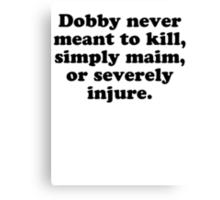 Dobby Never Meant To Kill Canvas Print