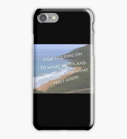 Stop Holding On To What Hurts And Make Room For What Feels Good iPhone Case/Skin