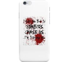If Zombies Chase Us I'm Tripping You iPhone Case/Skin