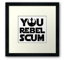 Star Wars - You Rebel Scum Framed Print