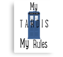 My Tardis, My Rules Canvas Print