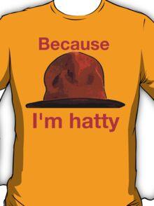 Because I'm hatty T-Shirt