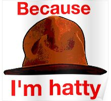 Because I'm hatty Poster