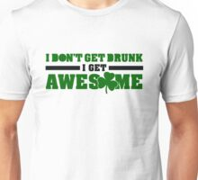 I don't get drunk, I get awesome Unisex T-Shirt