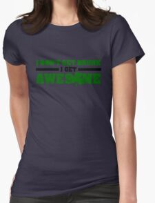 I don't get drunk, I get awesome Womens Fitted T-Shirt
