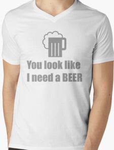 You look like I need a beer  Mens V-Neck T-Shirt
