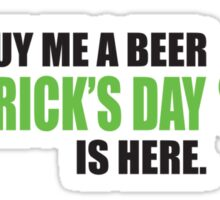 Buy me a beer, St. Patrick's day is here Sticker