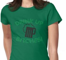 St. Patrick's day: Drink up bitches Womens Fitted T-Shirt