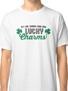 Show me your lucky charms Classic T-Shirt