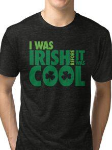 I was irish before it was cool Tri-blend T-Shirt