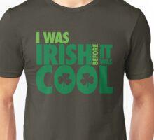 I was irish before it was cool Unisex T-Shirt