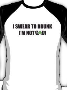 I swear to drunk I'm not god T-Shirt