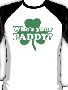 St. Patrick's day: Who's your paddy T-Shirt