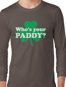St. Patrick's day: Who's your paddy Long Sleeve T-Shirt