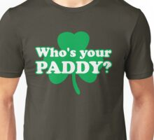 St. Patrick's day: Who's your paddy Unisex T-Shirt