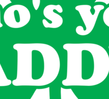 St. Patrick's day: Who's your paddy Sticker