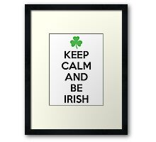 Keep calm and be irish Framed Print