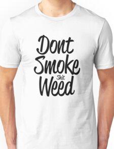 Don't Smoke (shit) Weed Unisex T-Shirt