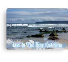 Live In The Here And Now Canvas Print