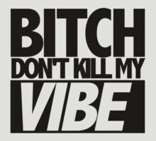 Bitch Don't Kill My Vibe (Kendrick) T-Shirt