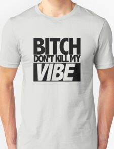 Bitch Don't Kill My Vibe (Kendrick) T-Shirt