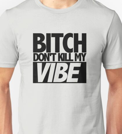 Bitch Don't Kill My Vibe (Kendrick) Unisex T-Shirt