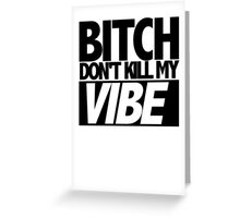 Bitch Don't Kill My Vibe (Kendrick) Greeting Card