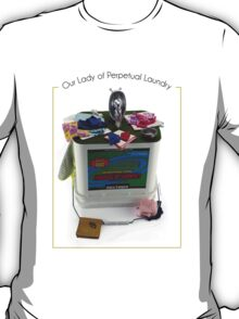 Our Lady of Perpetual Laundry by Elaine Luther T-Shirt