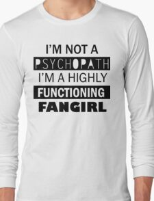 I'm a Highly Functioning Fangirl Long Sleeve T-Shirt