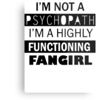 I'm a Highly Functioning Fangirl Metal Print