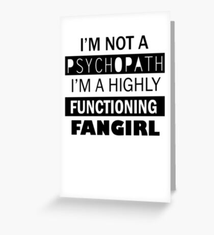 I'm a Highly Functioning Fangirl Greeting Card