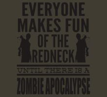 Everyone Makes Fun Of The Redneck Until There Is A Zombie Apocalypse by J B