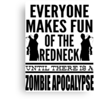 Everyone Makes Fun Of The Redneck Until There Is A Zombie Apocalypse Canvas Print
