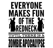 Everyone Makes Fun Of The Redneck Until There Is A Zombie Apocalypse Photographic Print