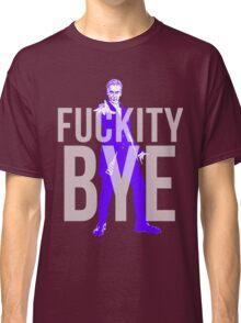 Fuckity Bye Classic T-Shirt